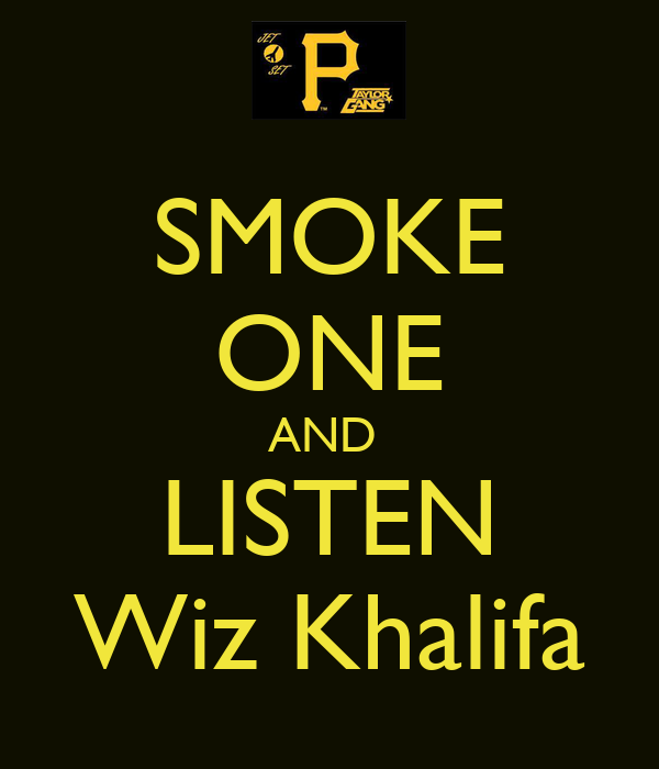 SMOKE ONE AND  LISTEN Wiz Khalifa