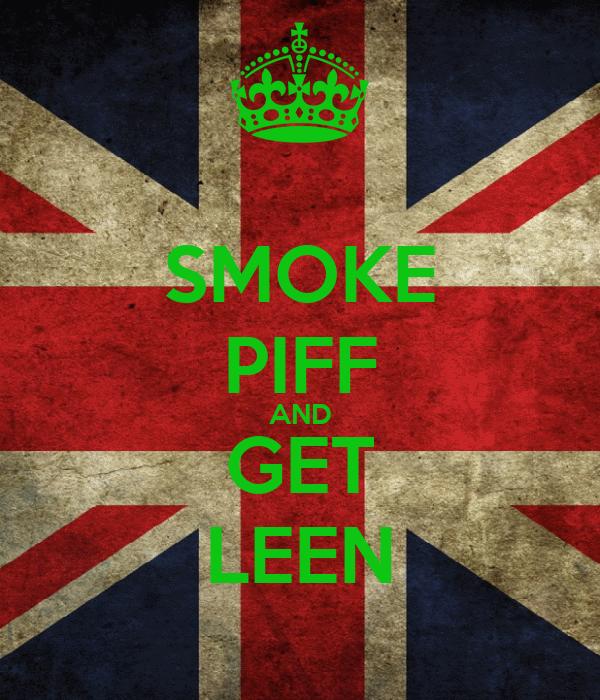 SMOKE PIFF AND GET LEEN