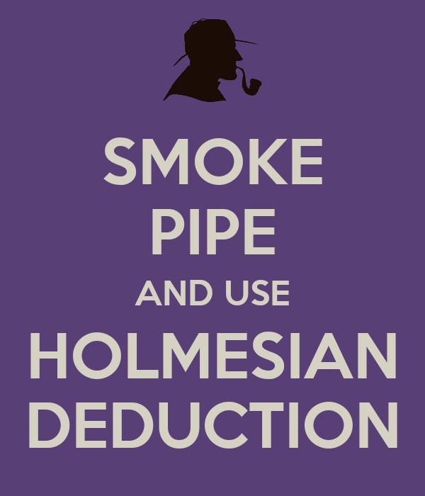 SMOKE PIPE AND USE HOLMESIAN DEDUCTION