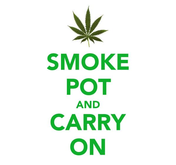SMOKE POT AND CARRY ON