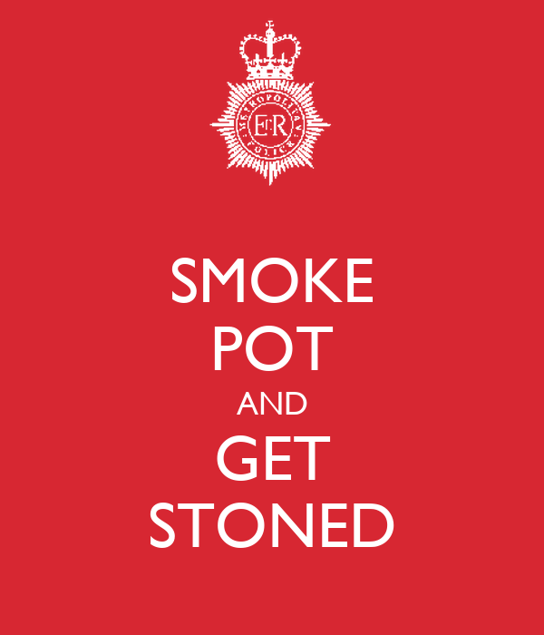 SMOKE POT AND GET STONED