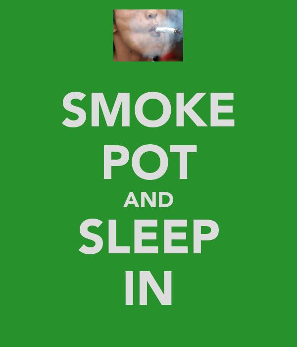 SMOKE POT AND SLEEP IN
