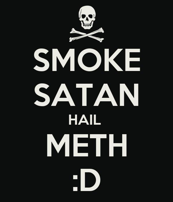 SMOKE SATAN HAIL  METH :D