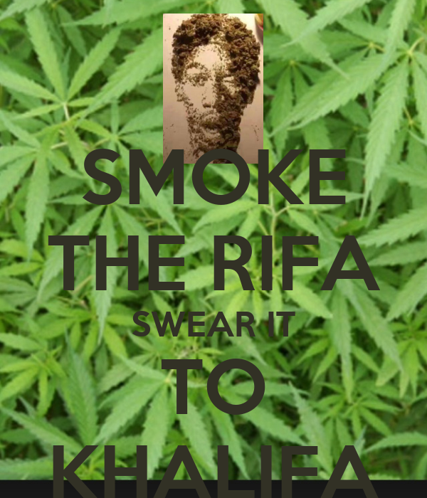 SMOKE THE RIFA SWEAR IT TO KHALIFA