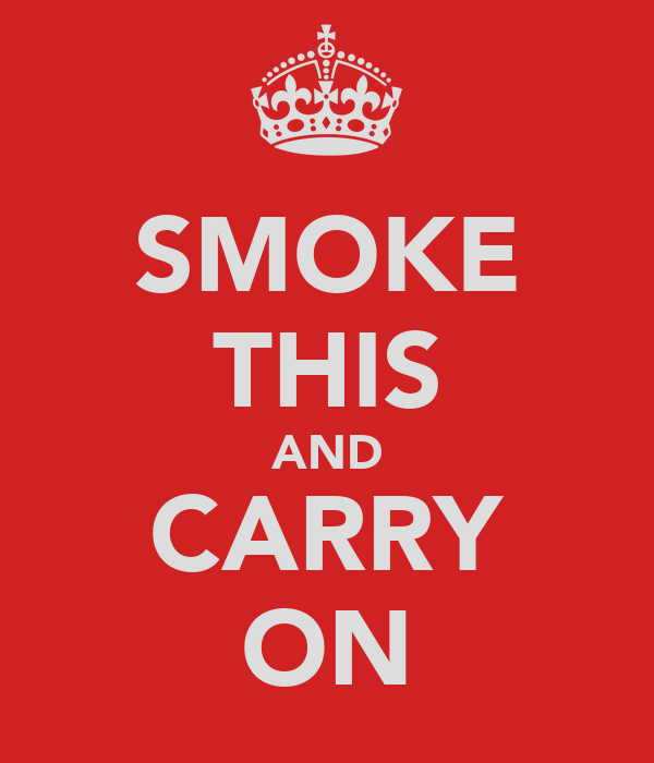SMOKE THIS AND CARRY ON