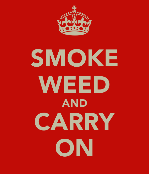 SMOKE WEED AND CARRY ON