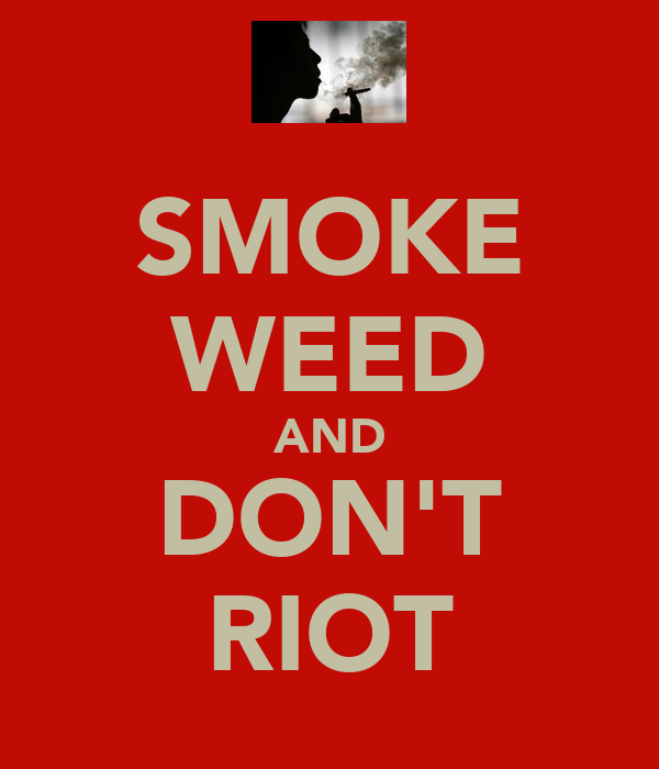 SMOKE WEED AND DON'T RIOT