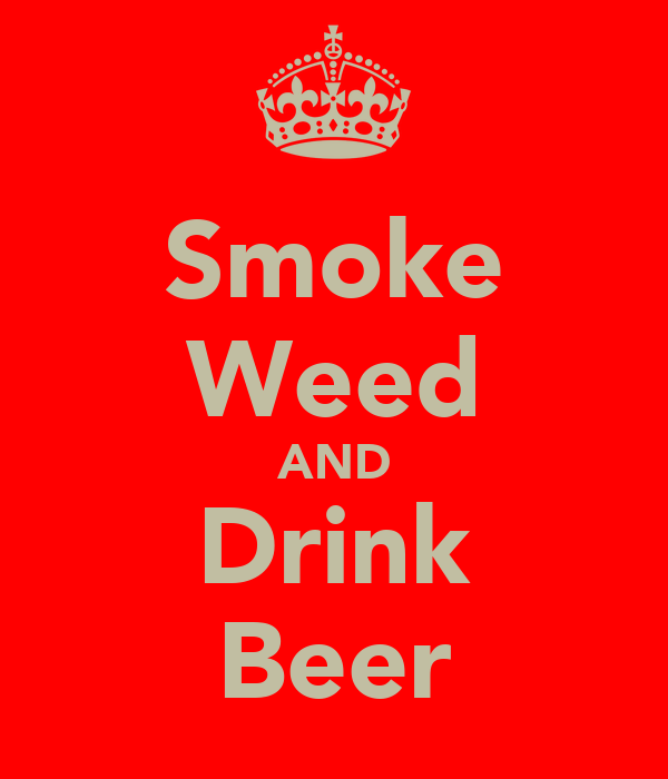 Smoke Weed AND Drink Beer
