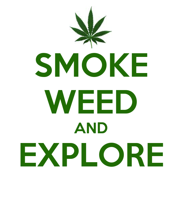 SMOKE WEED AND EXPLORE