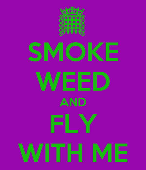 SMOKE WEED AND FLY WITH ME