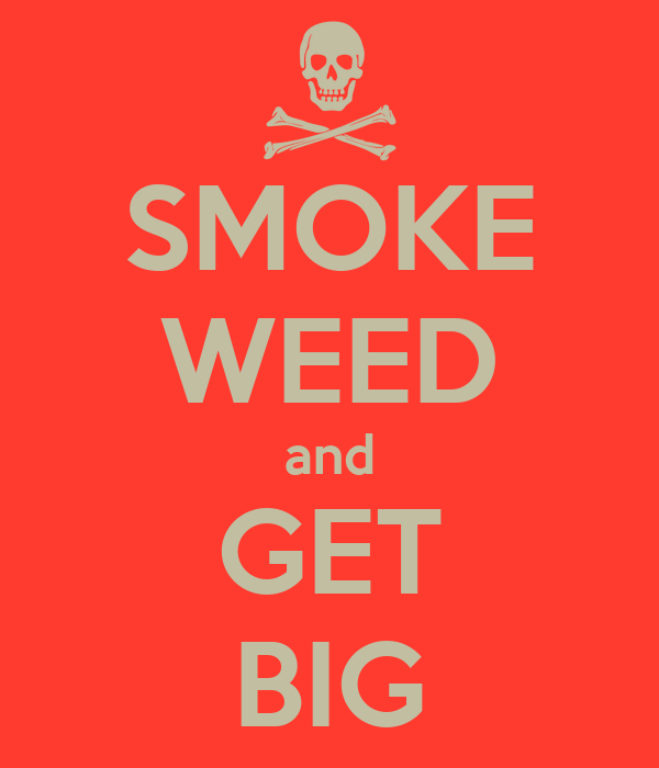 SMOKE WEED and GET BIG