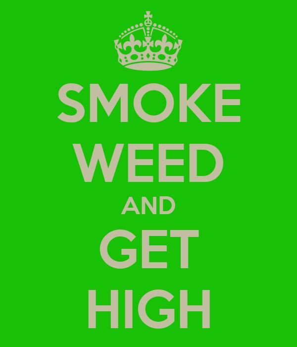 SMOKE WEED AND GET HIGH