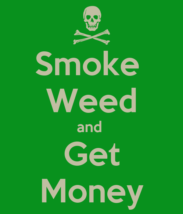 Smoke  Weed and  Get Money