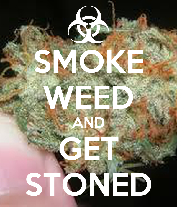 SMOKE WEED AND GET STONED
