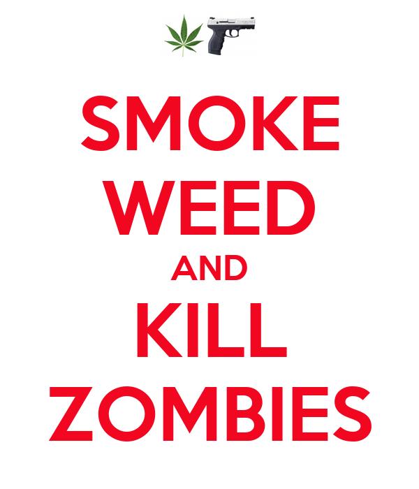 SMOKE WEED AND KILL ZOMBIES