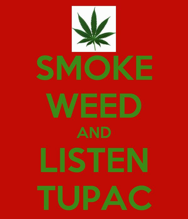 SMOKE WEED AND LISTEN TUPAC