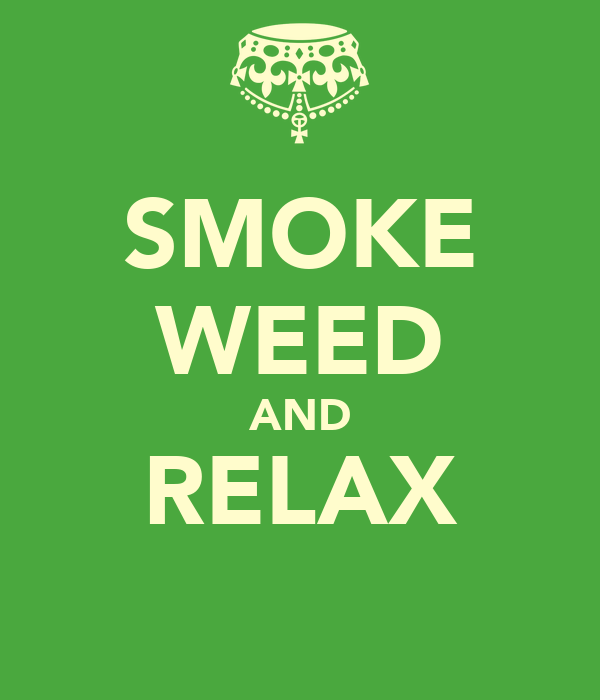 SMOKE WEED AND RELAX