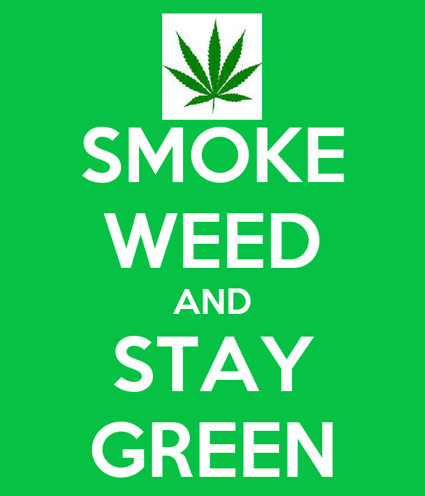 SMOKE WEED AND STAY GREEN