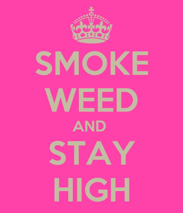 SMOKE WEED AND  STAY HIGH