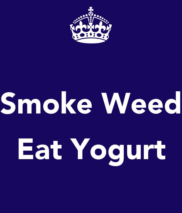 Smoke Weed  Eat Yogurt