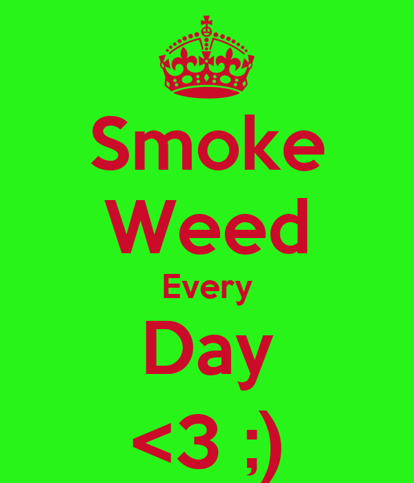 Smoke Weed Every Day <3 ;)