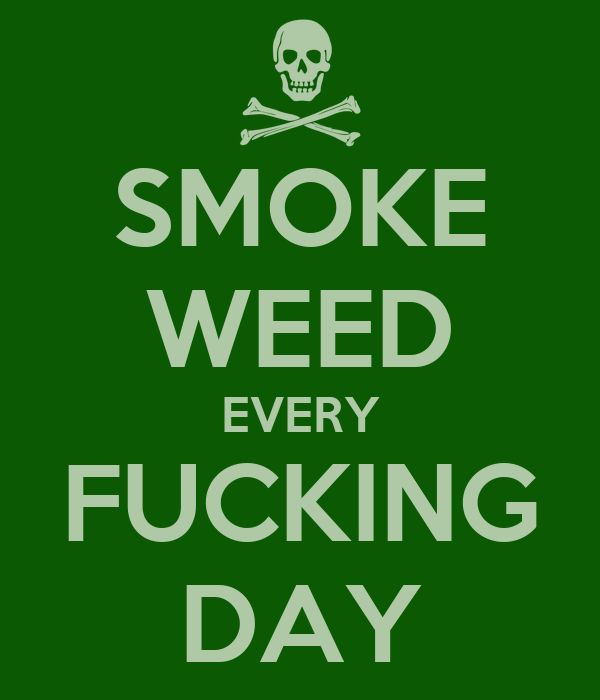 SMOKE WEED EVERY FUCKING DAY