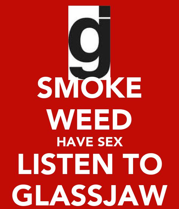 SMOKE WEED HAVE SEX LISTEN TO GLASSJAW