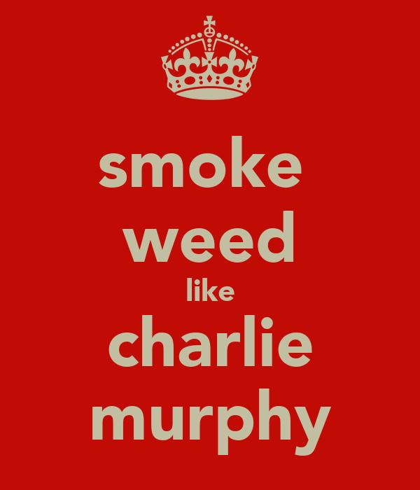 smoke  weed like charlie murphy