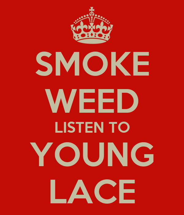 SMOKE WEED LISTEN TO YOUNG LACE