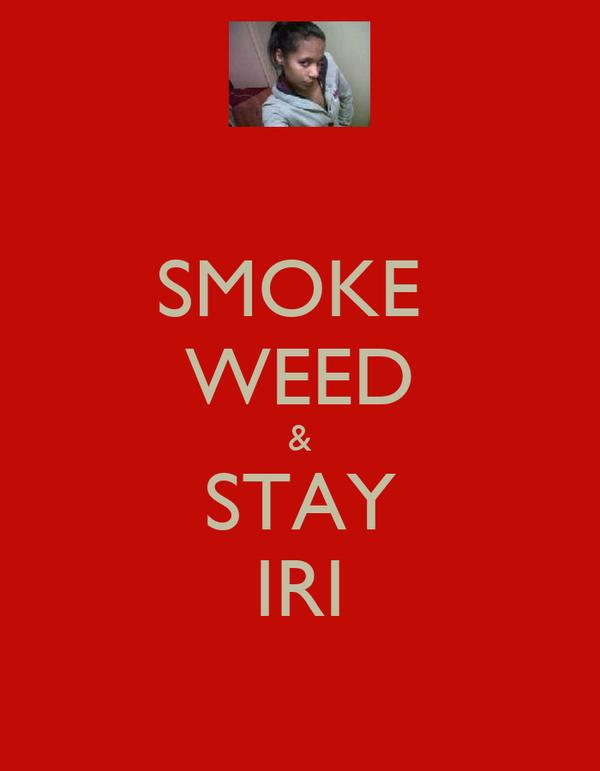 SMOKE  WEED & STAY IRI