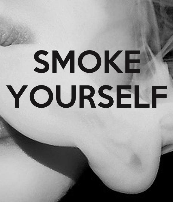 SMOKE YOURSELF