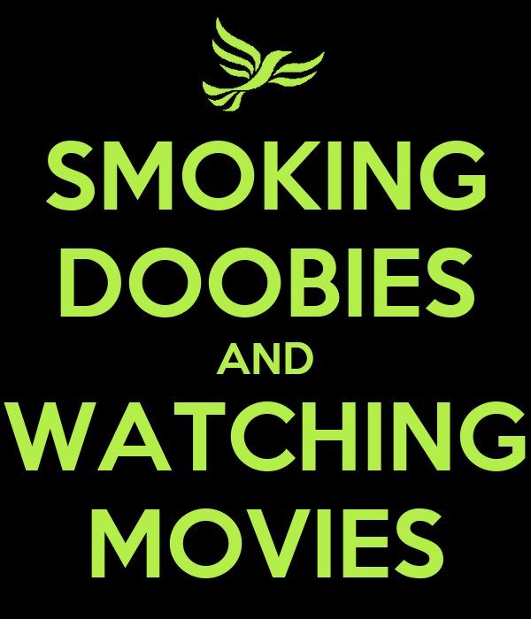 SMOKING DOOBIES AND WATCHING MOVIES