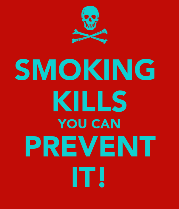 SMOKING  KILLS YOU CAN PREVENT IT!