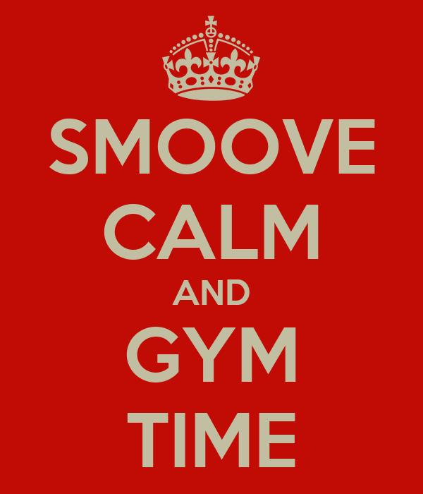 SMOOVE CALM AND GYM TIME