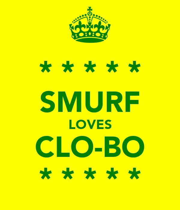 * * * * * SMURF LOVES CLO-BO * * * * *
