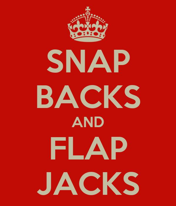 SNAP BACKS AND FLAP JACKS