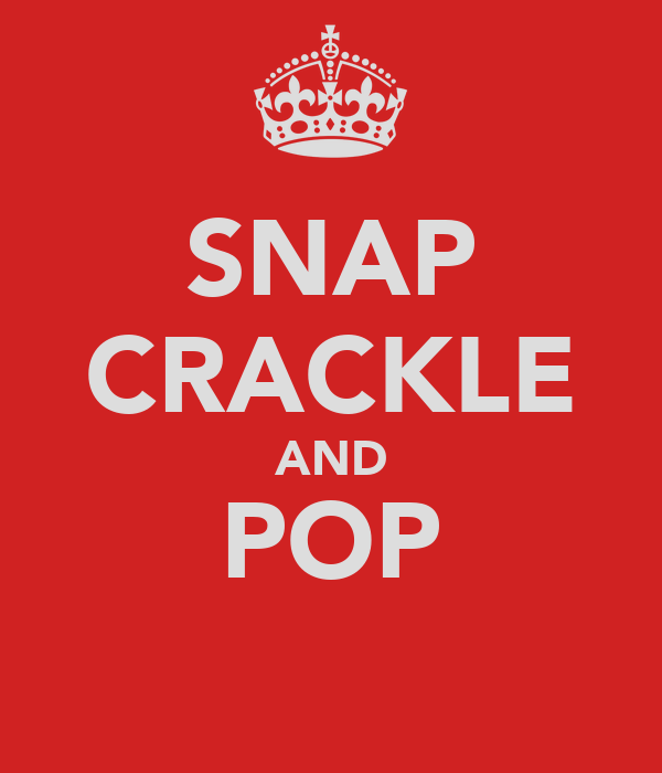 SNAP CRACKLE AND POP