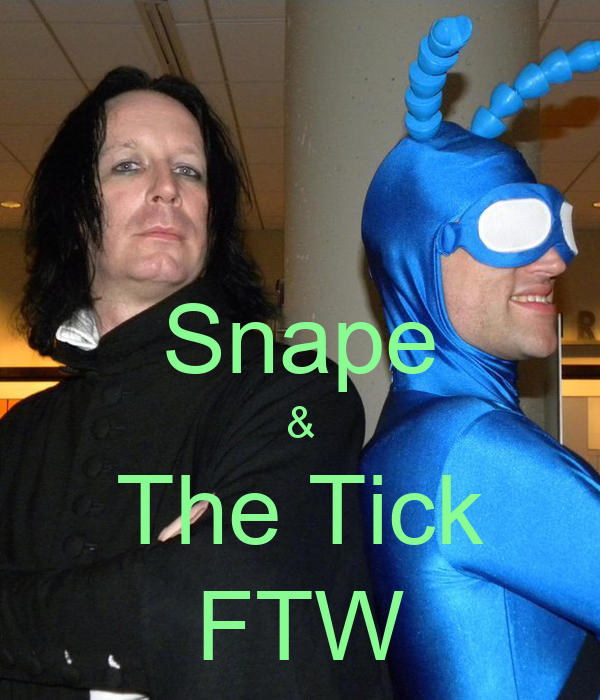 Snape & The Tick FTW