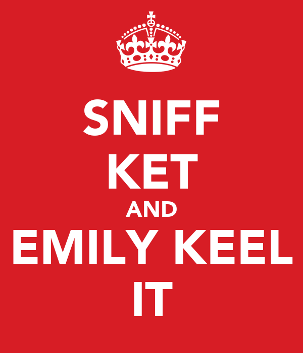 SNIFF KET AND EMILY KEEL IT