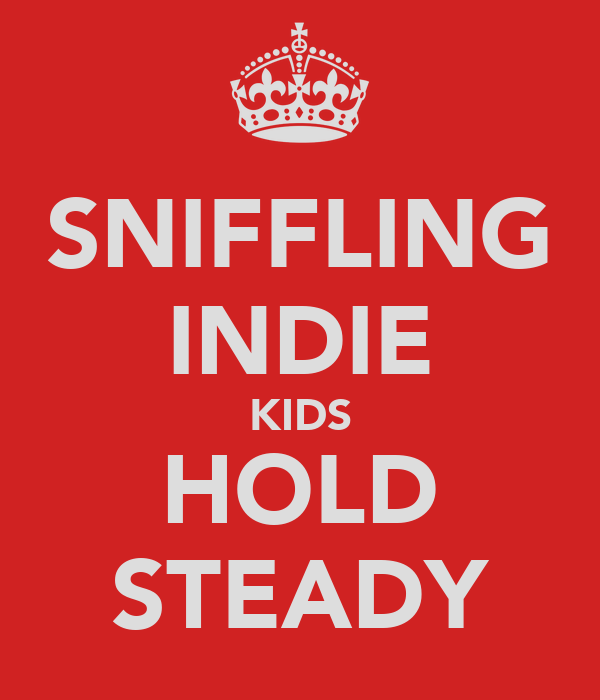 SNIFFLING INDIE KIDS HOLD STEADY