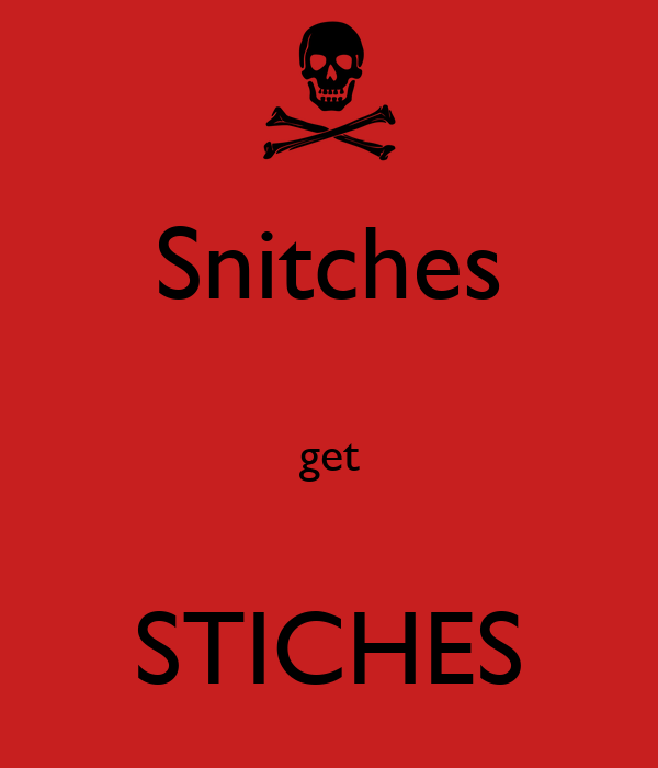 Snitches  get  STICHES