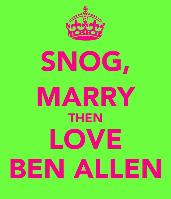 SNOG, MARRY THEN LOVE BEN ALLEN