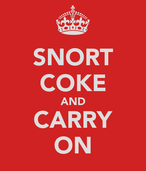 SNORT COKE AND CARRY ON