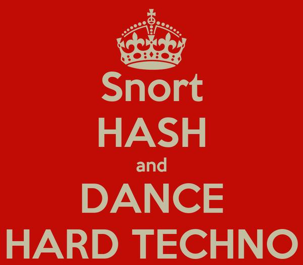 Snort HASH and DANCE HARD TECHNO
