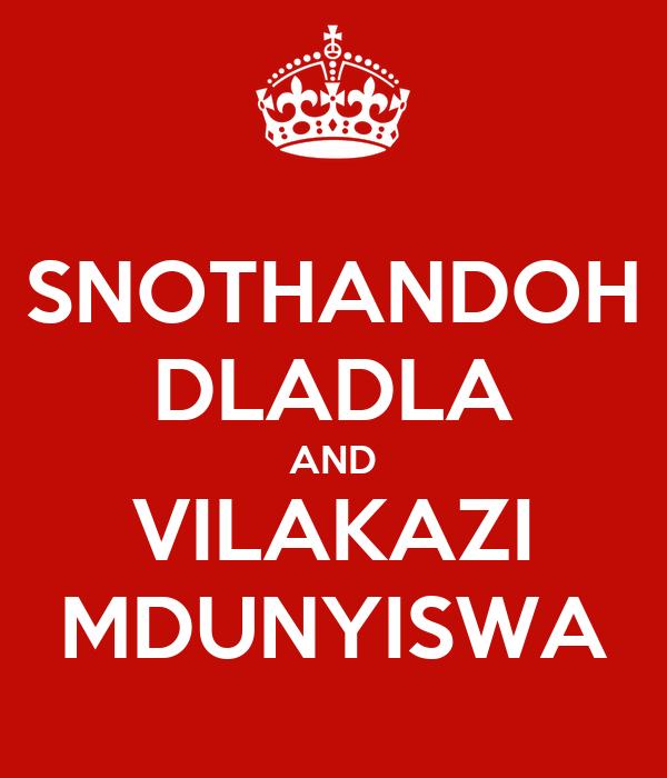 SNOTHANDOH DLADLA AND VILAKAZI MDUNYISWA