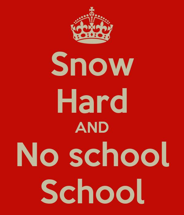 Snow Hard AND No school School