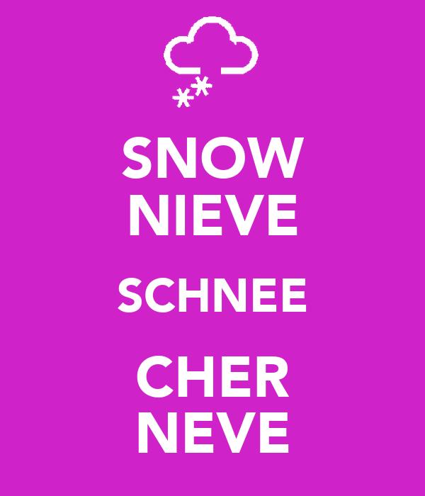 SNOW NIEVE SCHNEE CHER NEVE