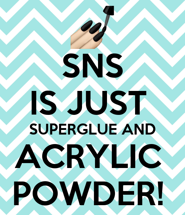 SNS IS JUST  SUPERGLUE AND ACRYLIC  POWDER!