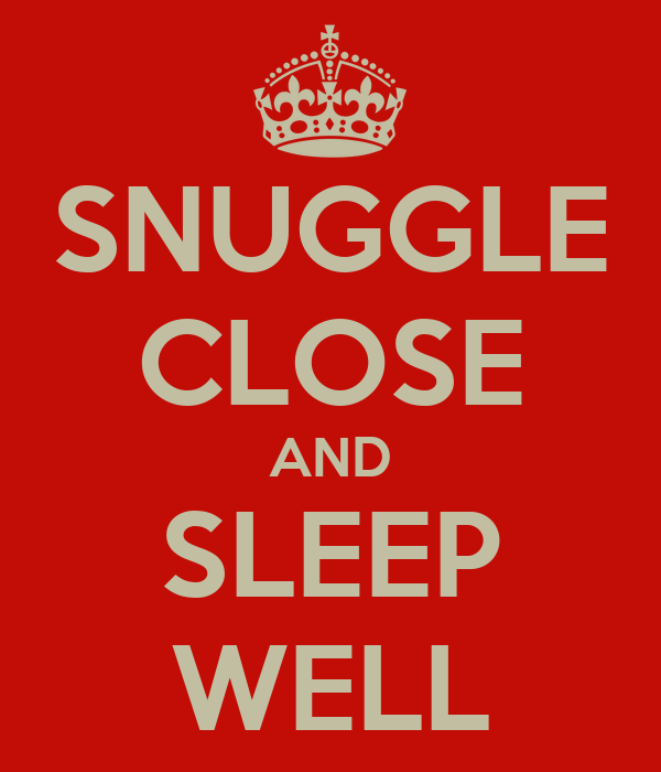 SNUGGLE CLOSE AND SLEEP WELL