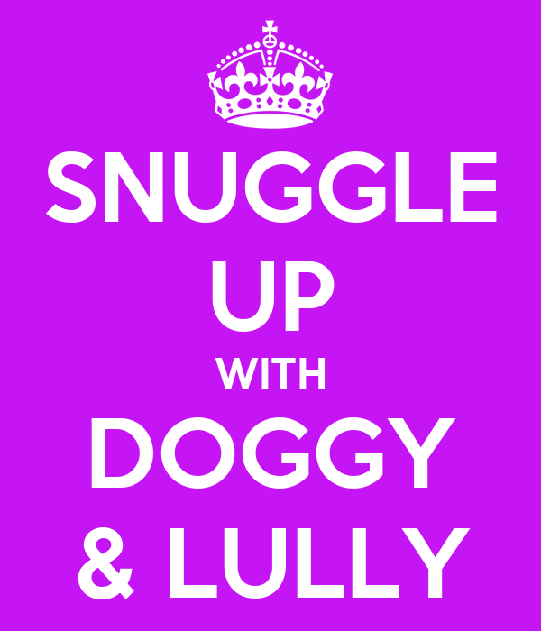 SNUGGLE UP WITH DOGGY & LULLY